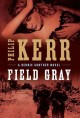 Go to record Field gray : a Bernie Gunther novel