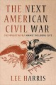 Go to record The next American Civil War : the populist revolt against ...