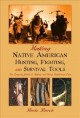 Go to record Making Native American hunting, fighting, and survival tools