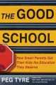 Go to record The good school : how smart parents get their kids the edu...