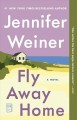 Go to record Fly away home : a novel