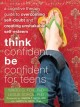 Go to record Think confident, be confident for teens : a cognitive ther...
