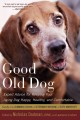 Go to record Good old dog : expert advice for keeping your aging dog ha...