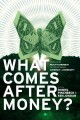 Go to record What comes after money? : essays from Reality sandwich on ...
