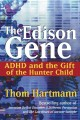Go to record The Edison gene : ADHD and the gift of the hunter child