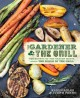 Go to record The gardener & the grill : the bounty of the garden meets ...