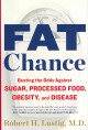 Go to record Fat chance : beating the odds against sugar, processed foo...
