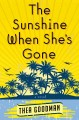 Go to record The sunshine when she's gone : a novel