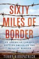 Go to record Sixty miles of border : an American lawman battles drugs o...