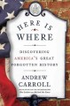 Go to record Here is where : discovering America's great forgotten hist...