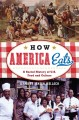 Go to record How America eats : a social history of U.S. food and culture