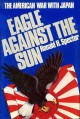 Go to record Eagle against the sun : the American war with Japan