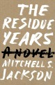 Go to record The residue years : a novel