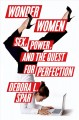 Go to record Wonder women : sex, power, and the quest for perfection