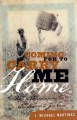 Go to record Coming for to Carry Me Home : Race in America from Aboliti...