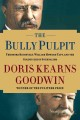 Go to record The bully pulpit : Theodore Roosevelt, William Howard Taft...