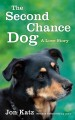 Go to record The second-chance dog [text (large print)] : a love story