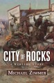 Go to record City of rocks : [text(large print)]  a western story /