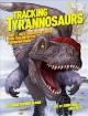 Go to record Tracking Tyrannosaurs : meet T. rex's fascinating family, ...