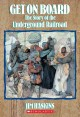 Go to record Get on board : the story of the Underground Railroad
