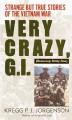Go to record Very crazy, G.I. : strange but true stories of the Vietnam...