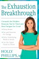 Go to record The exhaustion breakthrough : unmask the hidden reasons yo...