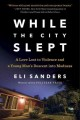 Go to record While the city slept : a love lost to violence and a young...