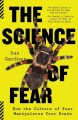 Go to record The science of fear : how the culture of fear manipulates ...