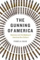 Go to record The gunning of America : business and the making of Americ...
