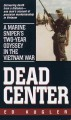 Go to record Dead center : a marine sniper's two-year odyssey in the Vi...