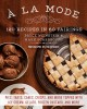 Go to record À la mode : 120 recipes in 60 pairings : pies, tarts, cake...