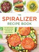 Go to record The spiralizer recipe book : from apple colesalw to zucchi...