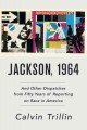 Go to record Jackson, 1964 : and other dispatches from fifty years of r...