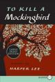 Go to record To kill a mockingbird [text (large print)]