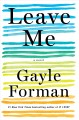 Go to record Leave me : a novel