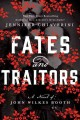 Go to record Fates and traitors : a novel of John Wilkes Booth