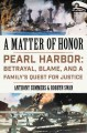 Go to record A matter of honor : Pearl Harbor: betrayal, blame, and a f...