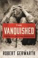 Go to record The vanquished : why the First World War failed to end