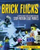 Go to record Brick flicks : a comprehensive guide to making your own st...