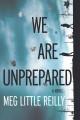 Go to record We are unprepared : a novel
