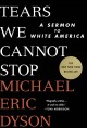 Go to record Tears we cannot stop : a sermon to white America