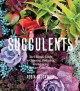 Go to record Succulents : the ultimate guide to choosing, designing, an...