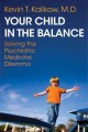 Go to record Your child in the balance : solving the psychiatric medici...
