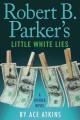 Go to record Robert B. Parker's Little white lies : [a Spenser novel]