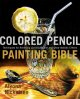 Go to record Colored pencil painting bible : techniques for achieving l...