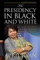 Go to record The presidency in black and white : my up-close view of fo...