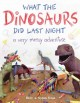 Go to record What the dinosaurs did last night : a very messy adventure