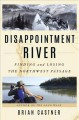 Go to record Disappointment river : finding and losing the Northwest Pa...