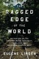 Go to record The ragged edge of the world : encounters at the frontier ...