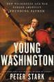 Go to record Young Washington : how wilderness and war forged America's...